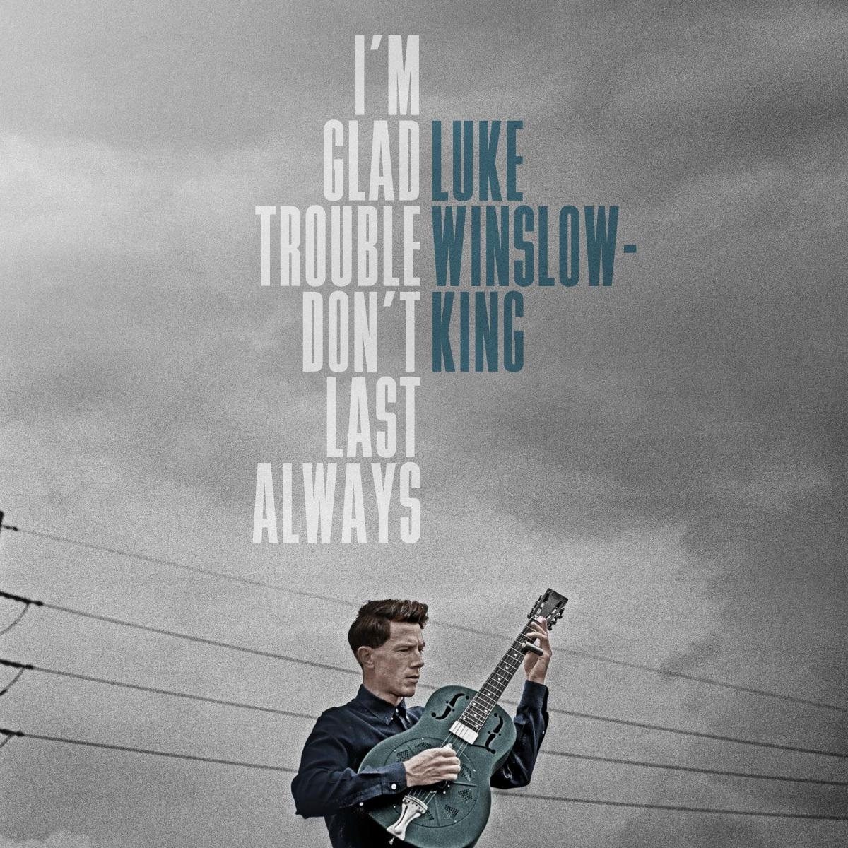 Luke Winslow-King I'm Glad Trouble Don't Last Always Album Art