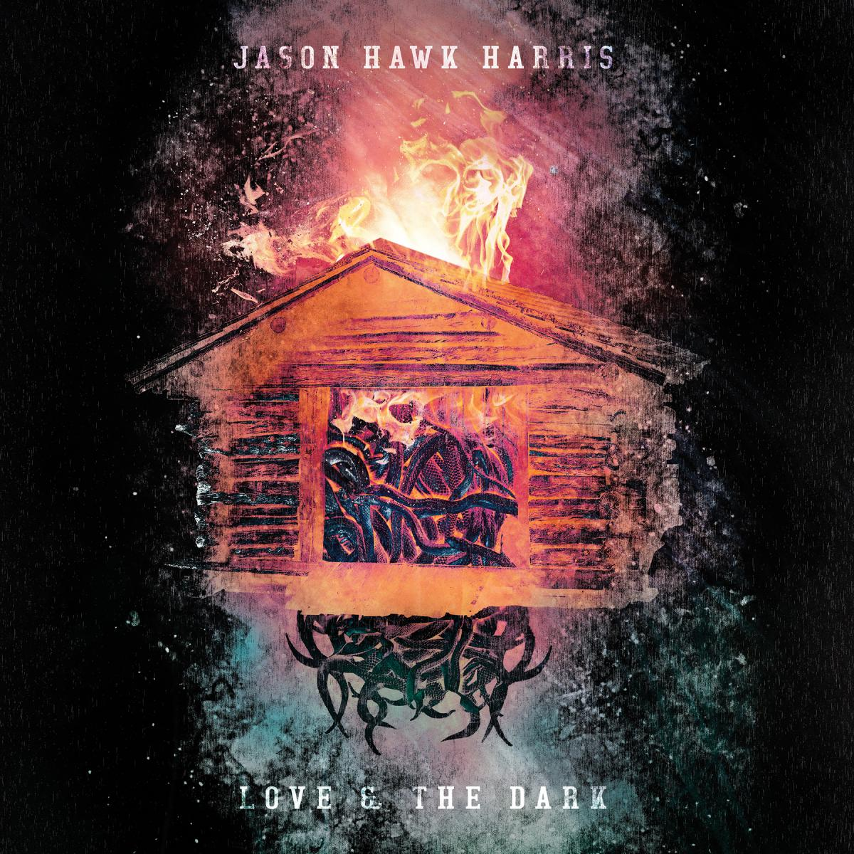Jason Hawk Harris Love & the Dark Album Art