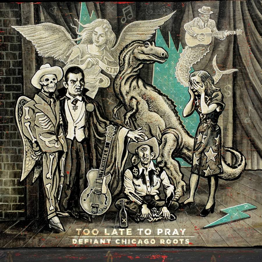Too Late to Pray Defiant Chicago Roots Album Art
