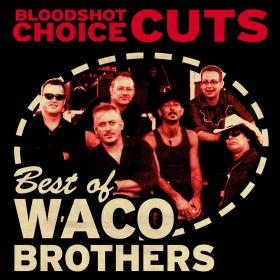 Choice Cuts: Best of the Waco Brothers Volume One