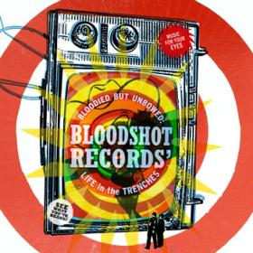DVD: Bloodied But Unbowed--Bloodshot Records' Life In The Trenches