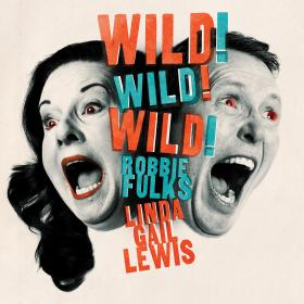 Robbie Fulks and Linda Gail Lewis Wild Wild Wild Album Art
