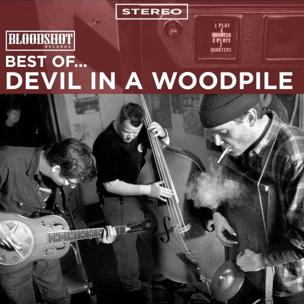 Best of Devil in a Woodpile Bloodshot Records