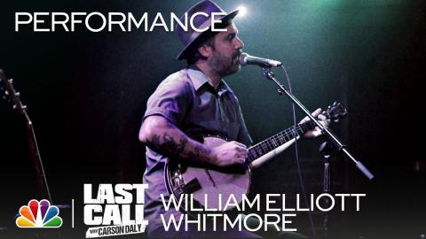 "William Elliott Whitmore: ""Don't Pray On Me"" - Last Call with Carson Daly (Musical Performance)"