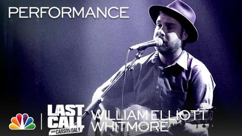 "William Elliott Whitmore: ""Fear of Trains"" - Last Call with Carson Daly (Musical Performance)"